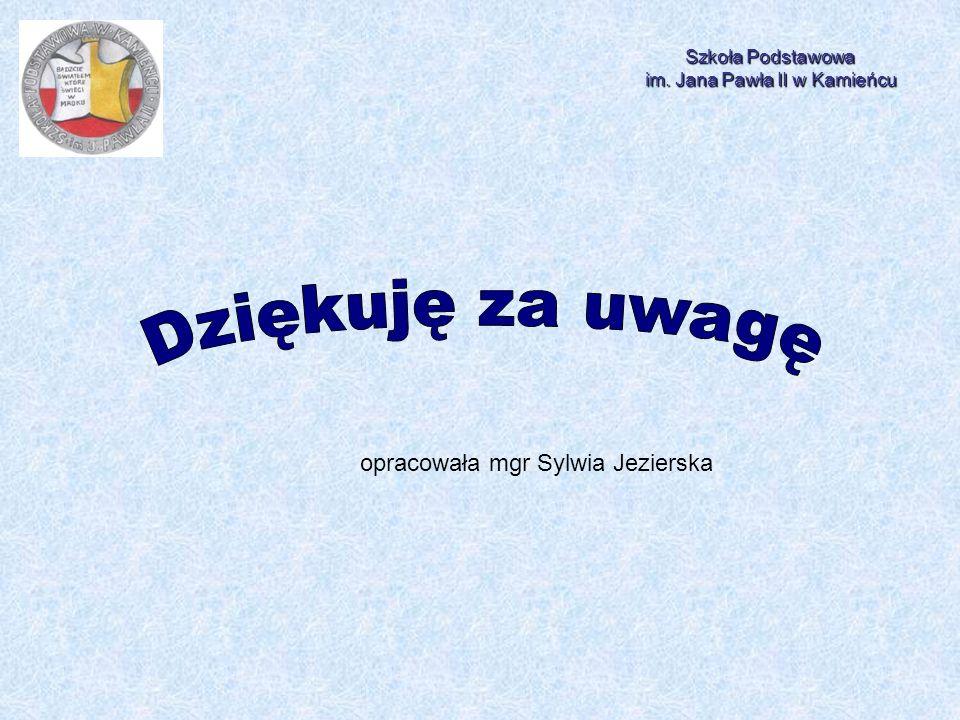 Szkoła Podstawowa im. Jana Pawła II w Kamieńcu opracowała mgr Sylwia Jezierska
