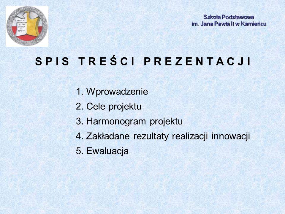Szkoła Podstawowa im. Jana Pawła II w Kamieńcu S P I S T R E Ś C I P R E Z E N T A C J I 1. Wprowadzenie 2. Cele projektu 3. Harmonogram projektu 4. Z