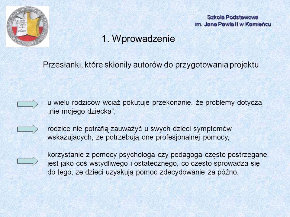 Szkoła Podstawowa im. Jana Pawła II w Kamieńcu 1. Wprowadzenie Przesłanki, które skłoniły autorów do przygotowania projektu u wielu rodziców wciąż pok