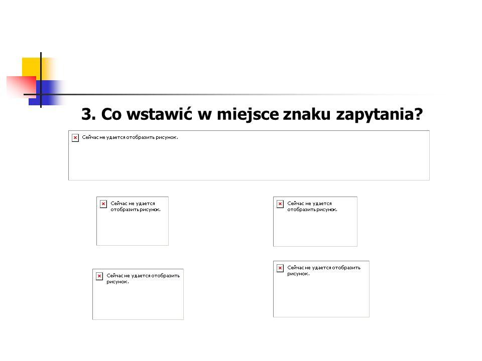 3. Co wstawić w miejsce znaku zapytania?