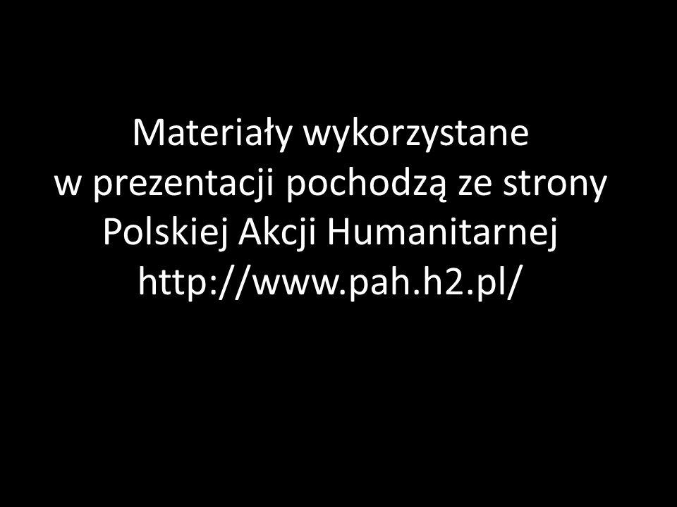 Materiały wykorzystane w prezentacji pochodzą ze strony Polskiej Akcji Humanitarnej http://www.pah.h2.pl/