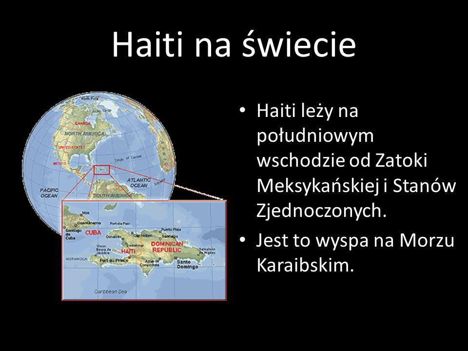 Haiti na świecie Haiti leży na południowym wschodzie od Zatoki Meksykańskiej i Stanów Zjednoczonych. Jest to wyspa na Morzu Karaibskim.