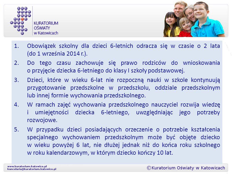 1.Obowiązek szkolny dla dzieci 6-letnich odracza się w czasie o 2 lata (do 1 września 2014 r.).