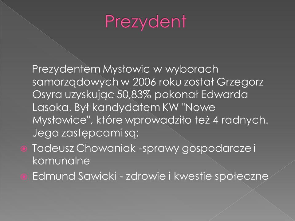 Prezydentem Mysłowic w wyborach samorządowych w 2006 roku został Grzegorz Osyra uzyskując 50,83% pokonał Edwarda Lasoka. Był kandydatem KW
