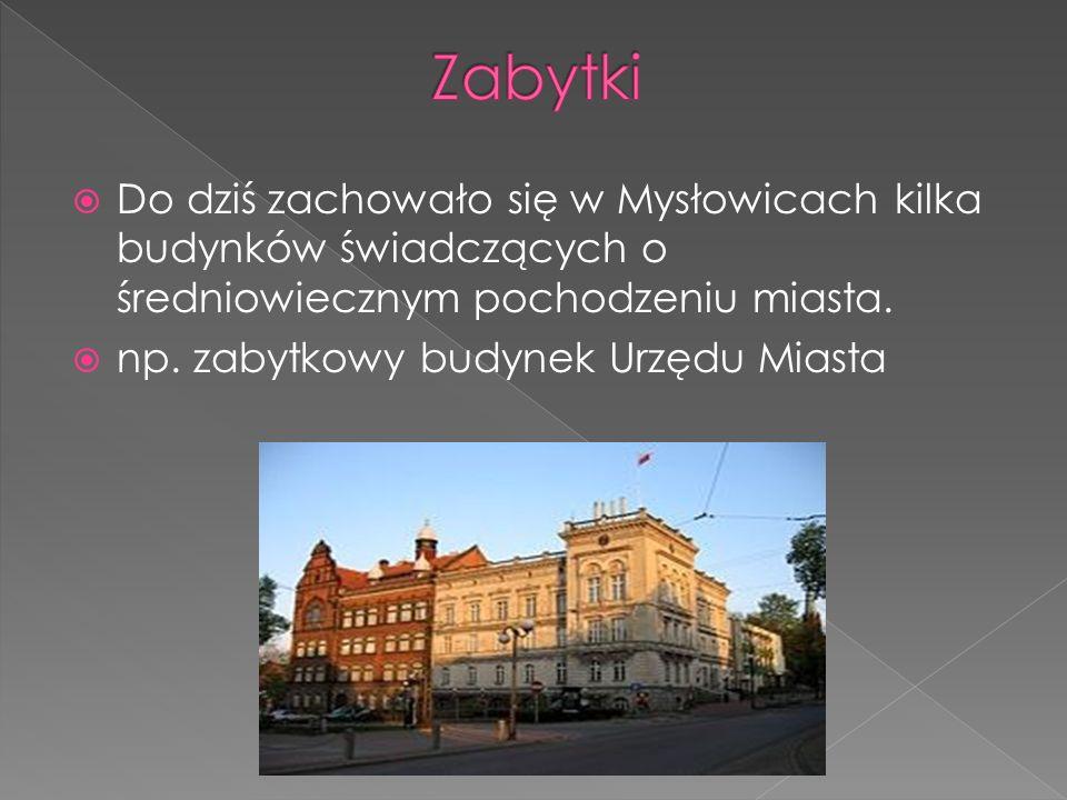 Do dziś zachowało się w Mysłowicach kilka budynków świadczących o średniowiecznym pochodzeniu miasta. np. zabytkowy budynek Urzędu Miasta