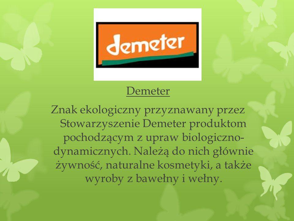 Demeter Znak ekologiczny przyznawany przez Stowarzyszenie Demeter produktom pochodzącym z upraw biologiczno- dynamicznych. Należą do nich głównie żywn