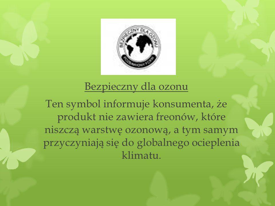 Bezpieczny dla ozonu Ten symbol informuje konsumenta, że produkt nie zawiera freonów, które niszczą warstwę ozonową, a tym samym przyczyniają się do g