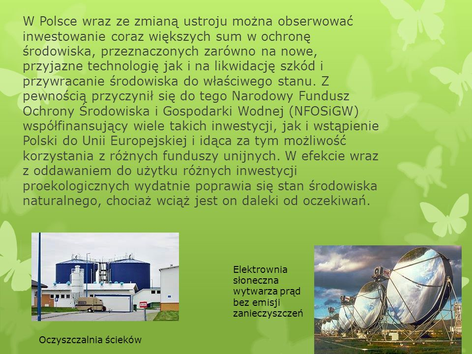W Polsce wraz ze zmianą ustroju można obserwować inwestowanie coraz większych sum w ochronę środowiska, przeznaczonych zarówno na nowe, przyjazne tech