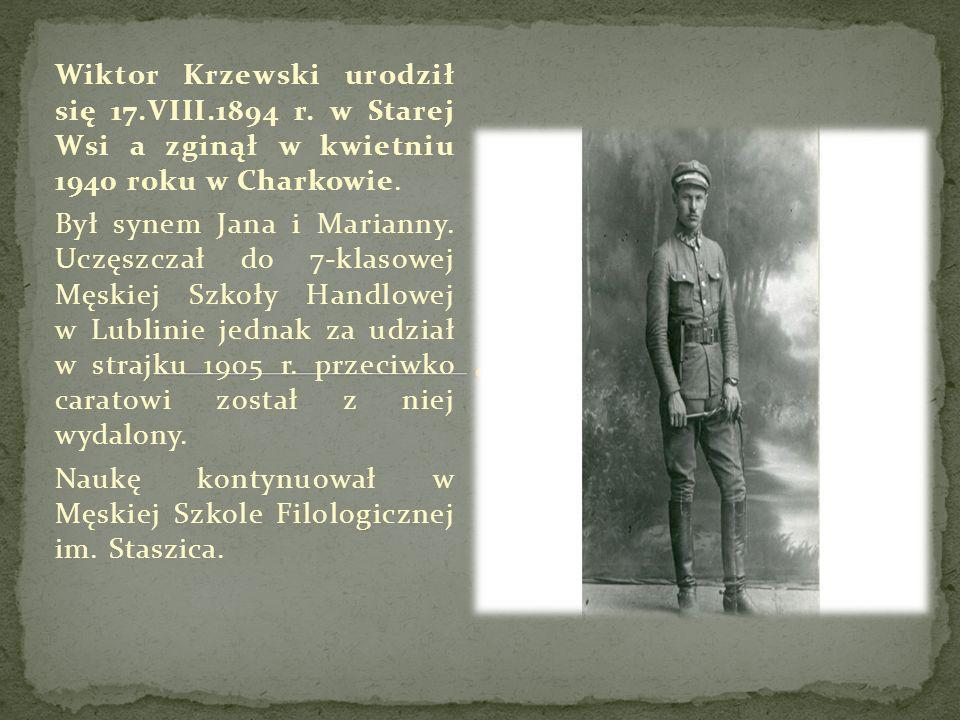 Wiktor Krzewski urodził się 17.VIII.1894 r. w Starej Wsi a zginął w kwietniu 1940 roku w Charkowie.