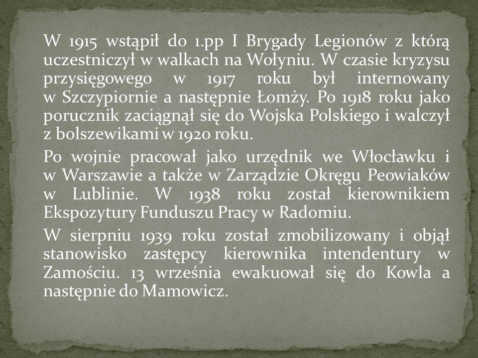 W 1915 wstąpił do 1.pp I Brygady Legionów z którą uczestniczył w walkach na Wołyniu.