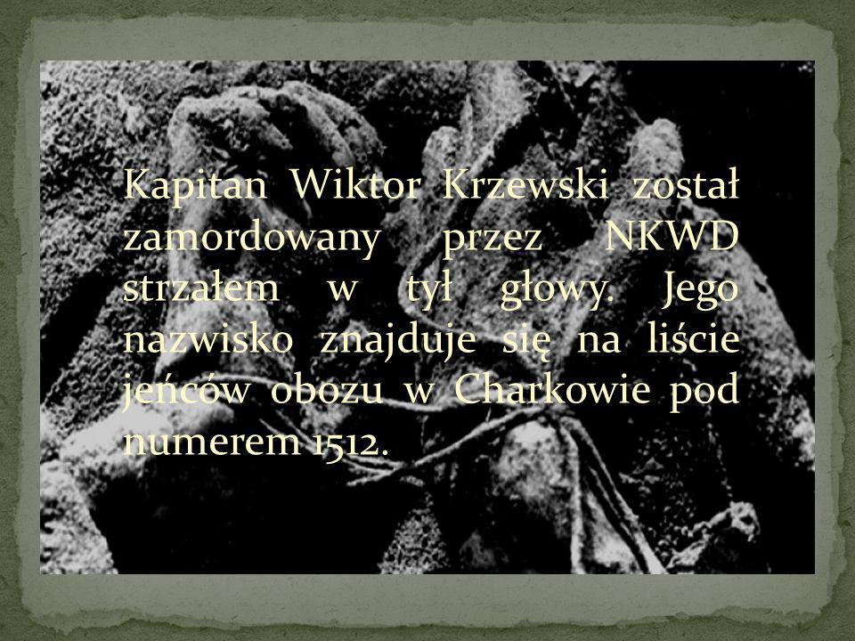 Kapitan Wiktor Krzewski został zamordowany przez NKWD strzałem w tył głowy.