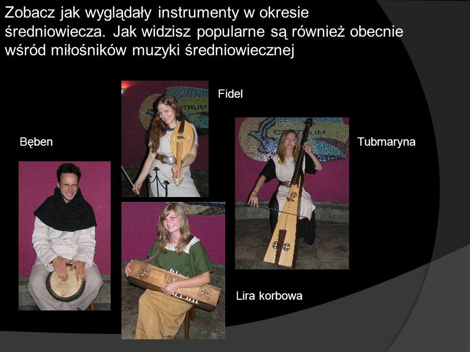 Bęben Fidel Lira korbowa Tubmaryna Zobacz jak wyglądały instrumenty w okresie średniowiecza. Jak widzisz popularne są również obecnie wśród miłośników