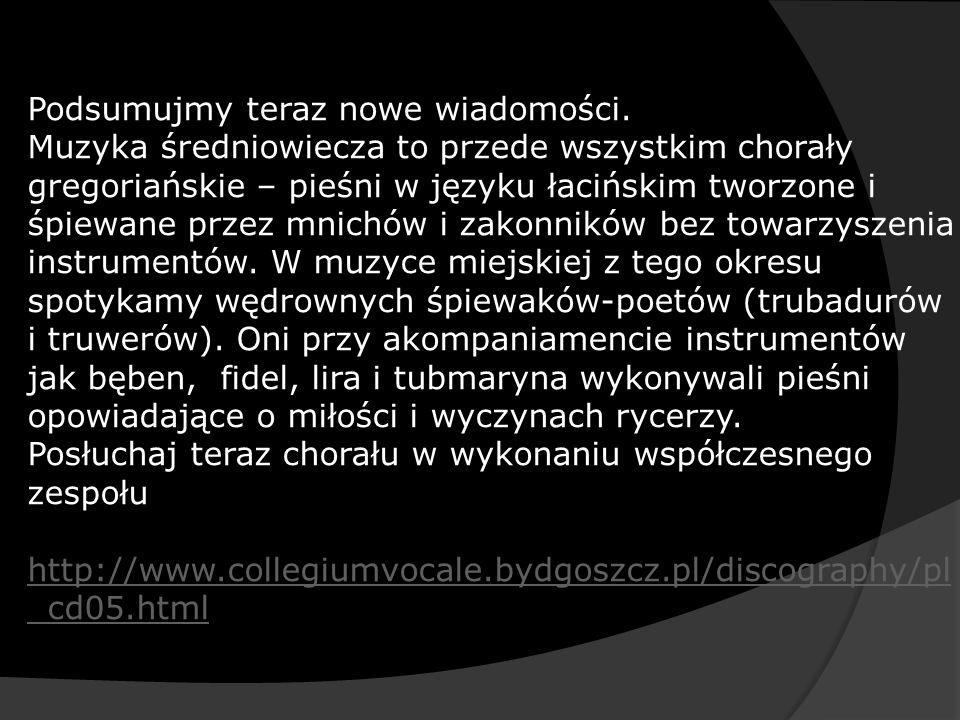 Podsumujmy teraz nowe wiadomości. Muzyka średniowiecza to przede wszystkim chorały gregoriańskie – pieśni w języku łacińskim tworzone i śpiewane przez