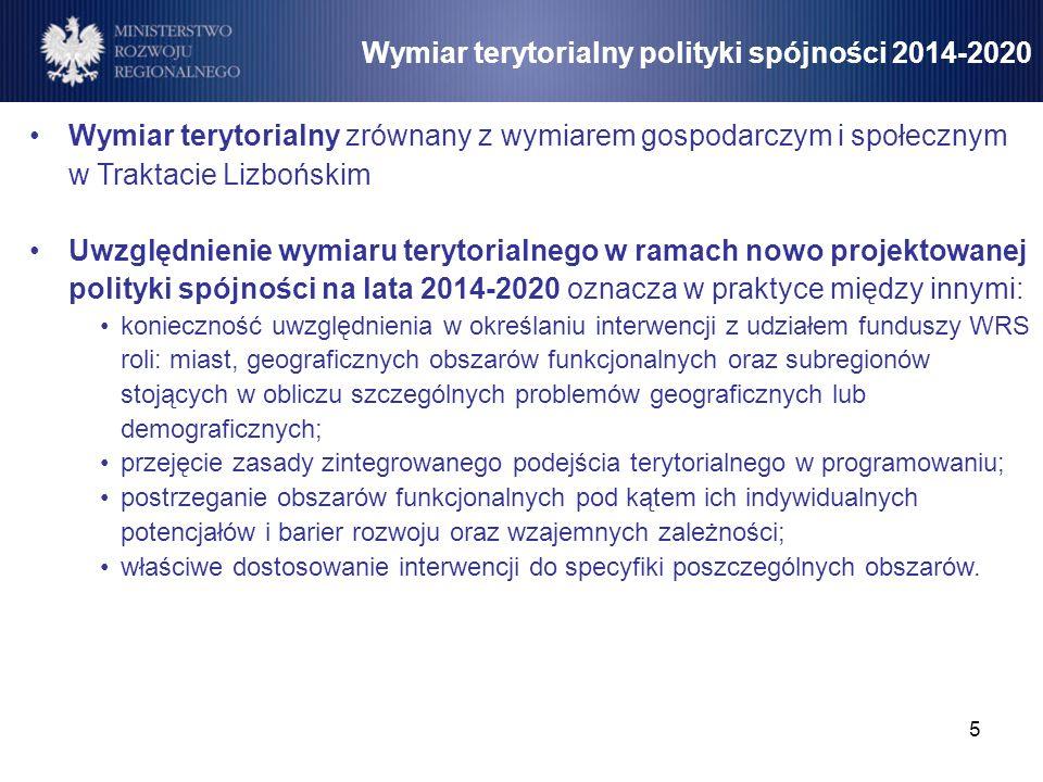 5 Wymiar terytorialny polityki spójności 2014-2020 Wymiar terytorialny zrównany z wymiarem gospodarczym i społecznym w Traktacie Lizbońskim Uwzględnie