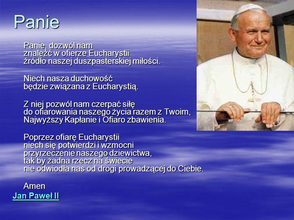 Panie Panie, dozwól nam znaleźć w ofierze Eucharystii źródło naszej duszpasterskiej miłości. Niech nasza duchowość będzie związana z Eucharystią. Z ni