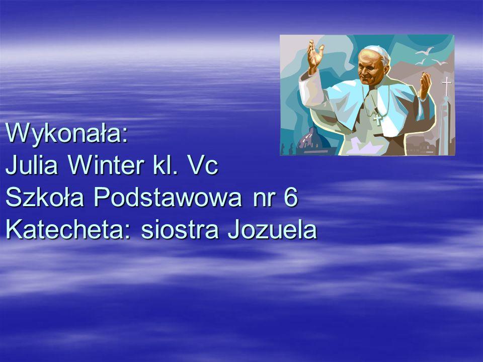 Wykonała: Julia Winter kl. Vc Szkoła Podstawowa nr 6 Katecheta: siostra Jozuela