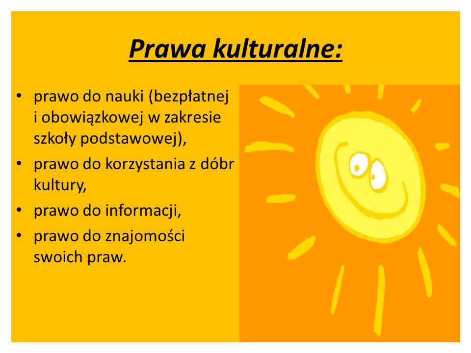 Prawa kulturalne: prawo do nauki (bezpłatnej i obowiązkowej w zakresie szkoły podstawowej), prawo do korzystania z dóbr kultury, prawo do informacji,