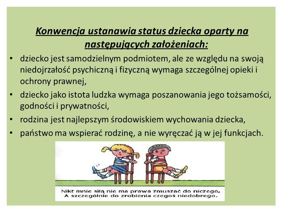 Konwencja ustanawia status dziecka oparty na następujących założeniach: dziecko jest samodzielnym podmiotem, ale ze względu na swoją niedojrzałość psy