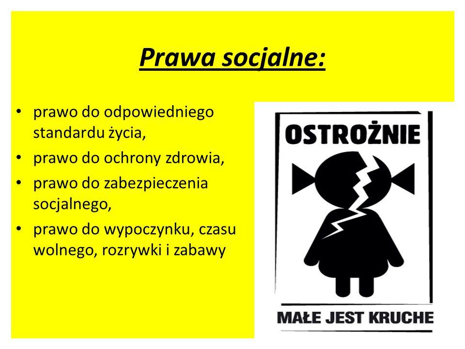 Prawa socjalne: prawo do odpowiedniego standardu życia, prawo do ochrony zdrowia, prawo do zabezpieczenia socjalnego, prawo do wypoczynku, czasu wolne