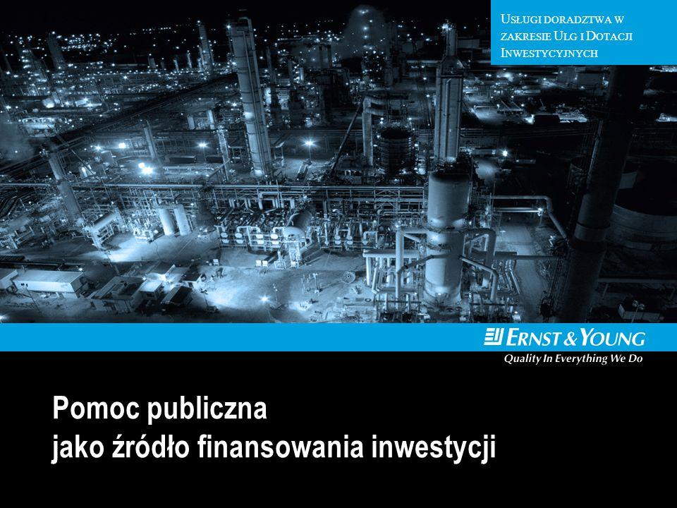 U SŁUGI D ORADZTWA W Z AKRESIE U SŁUG I D OTACJI I NWESTYCYJNYCH U SŁUGI DORADZTWA W ZAKRESIE U LG I D OTACJI I NWESTYCYJNYCH Pomoc publiczna jako źródło finansowania inwestycji