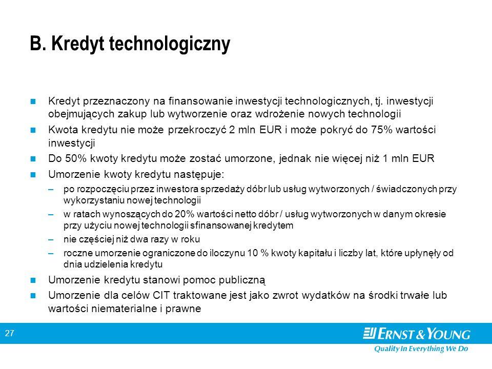 27 B. Kredyt technologiczny Kredyt przeznaczony na finansowanie inwestycji technologicznych, tj.