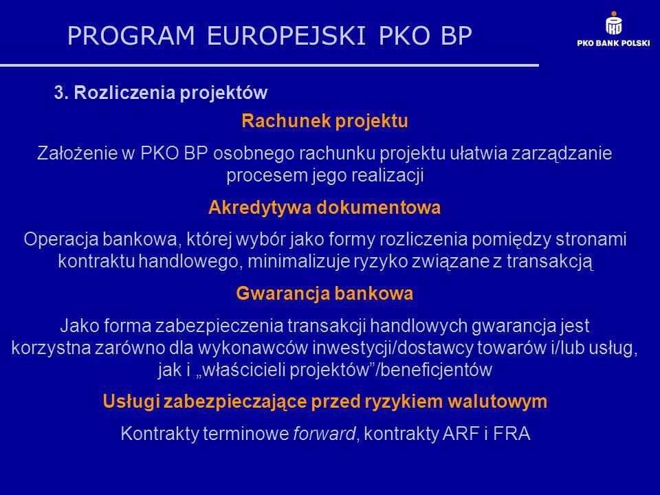 PROGRAM EUROPEJSKI PKO BP 3. Rozliczenia projektów Rachunek projektu Założenie w PKO BP osobnego rachunku projektu ułatwia zarządzanie procesem jego r