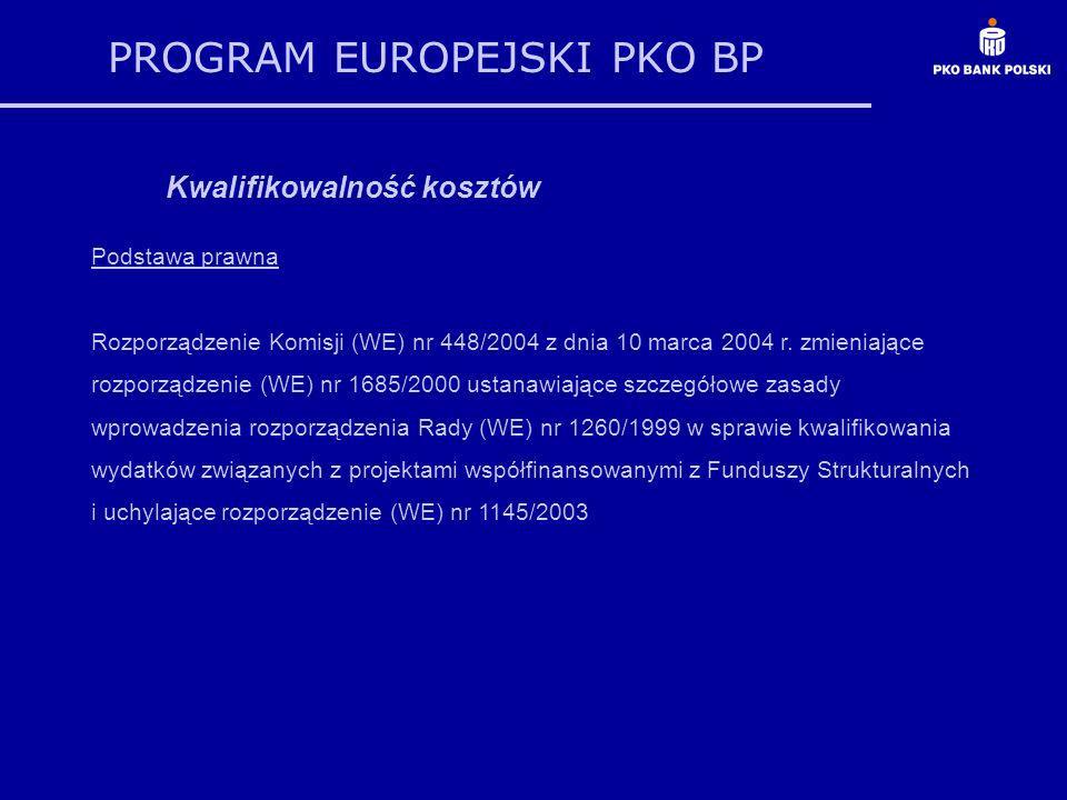 PROGRAM EUROPEJSKI PKO BP Kwalifikowalność kosztów Podstawa prawna Rozporządzenie Komisji (WE) nr 448/2004 z dnia 10 marca 2004 r. zmieniające rozporz