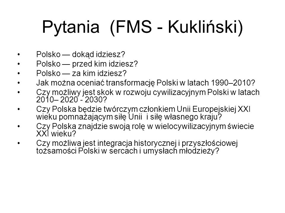 Pytania (FMS - Kukliński) Polsko dokąd idziesz. Polsko przed kim idziesz.