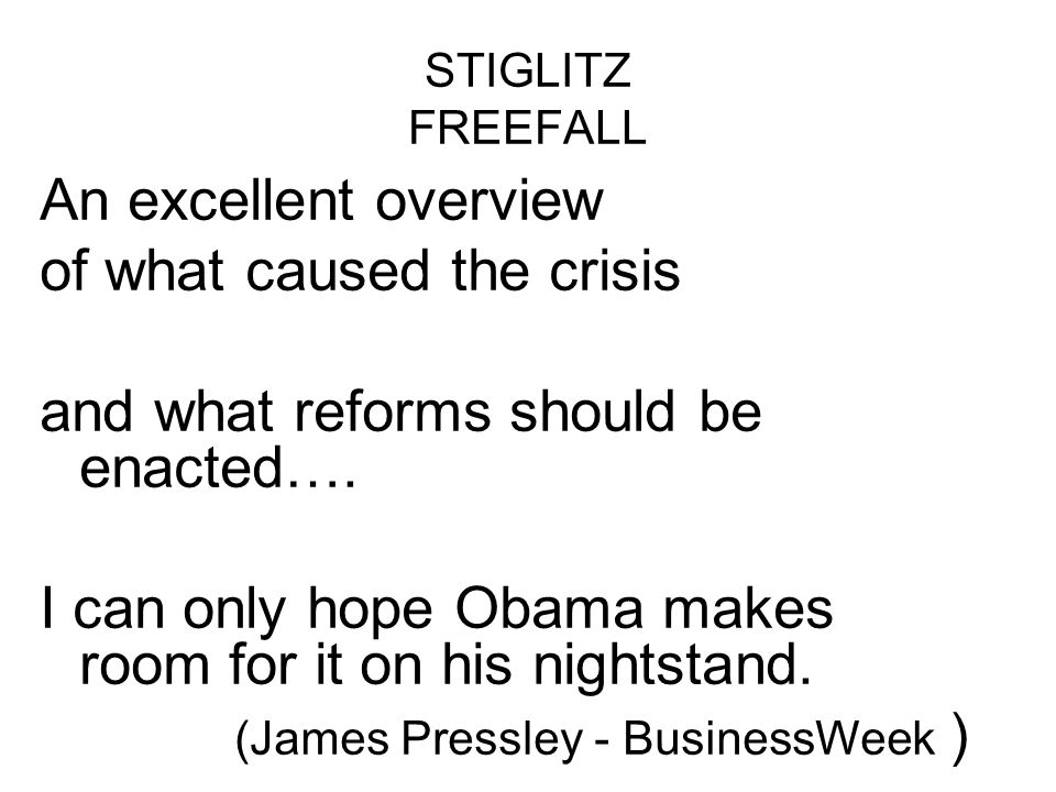 STIGLITZ FREEFALL An excellent overview of what caused the crisis and what reforms should be enacted….