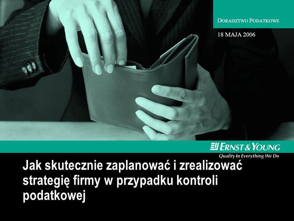 D ORADZTWO P ODATKOWE Jak skutecznie zaplanować i zrealizować strategię firmy w przypadku kontroli podatkowej 18 MAJA 2006