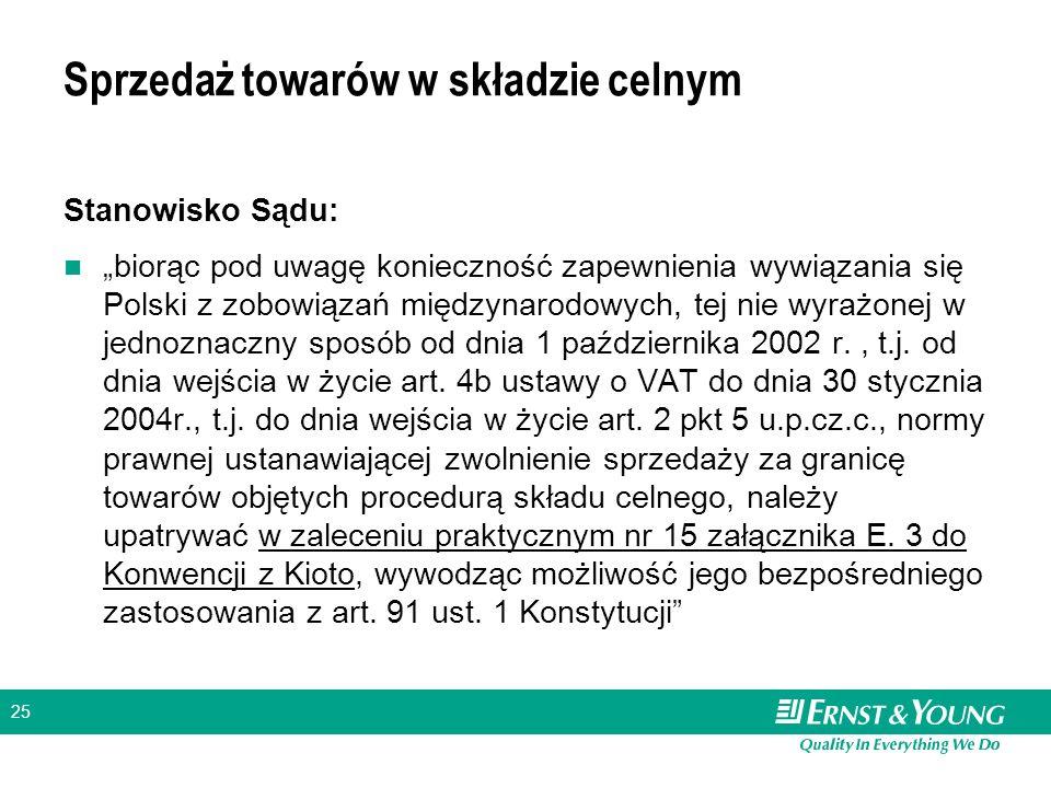 25 Sprzedaż towarów w składzie celnym Stanowisko Sądu: biorąc pod uwagę konieczność zapewnienia wywiązania się Polski z zobowiązań międzynarodowych, tej nie wyrażonej w jednoznaczny sposób od dnia 1 października 2002 r., t.j.