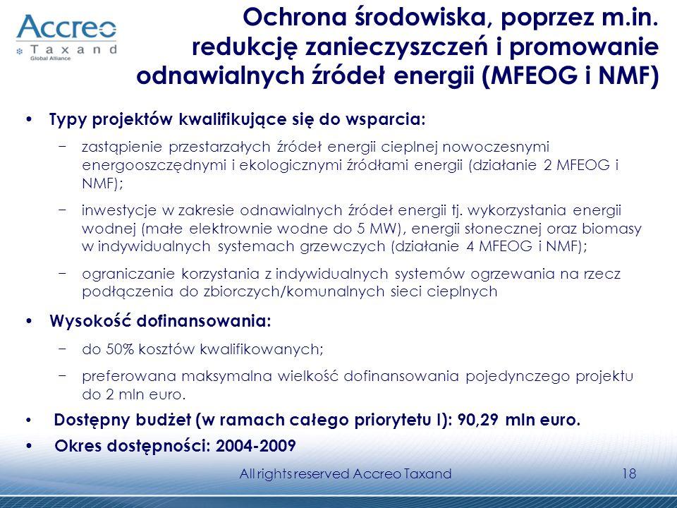 All rights reserved Accreo Taxand18 Ochrona środowiska, poprzez m.in. redukcję zanieczyszczeń i promowanie odnawialnych źródeł energii (MFEOG i NMF) T