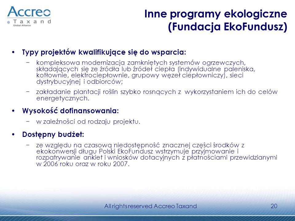 All rights reserved Accreo Taxand20 Inne programy ekologiczne (Fundacja EkoFundusz) Typy projektów kwalifikujące się do wsparcia: kompleksowa moderniz