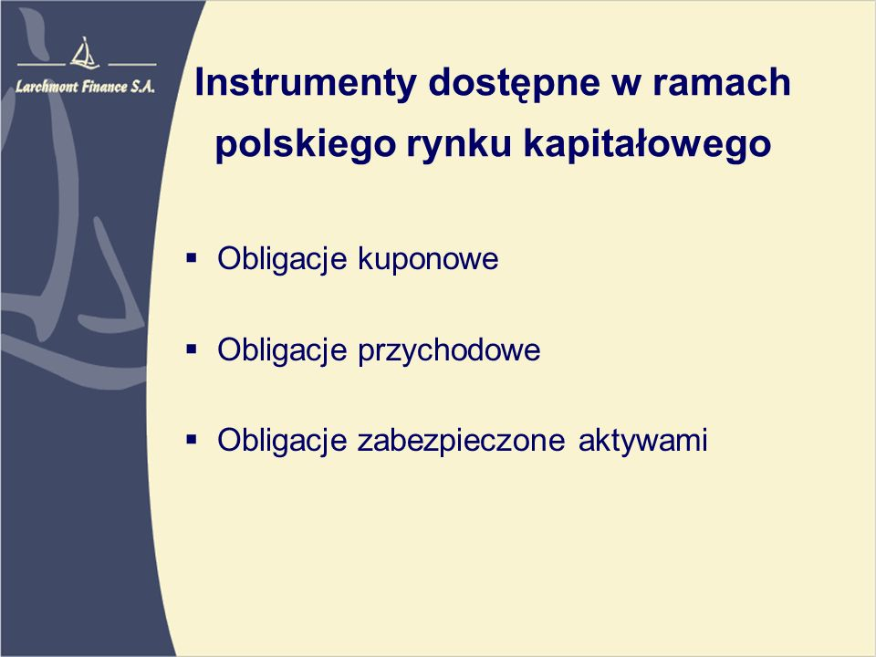 Instrumenty dostępne w ramach polskiego rynku kapitałowego Obligacje kuponowe Obligacje przychodowe Obligacje zabezpieczone aktywami