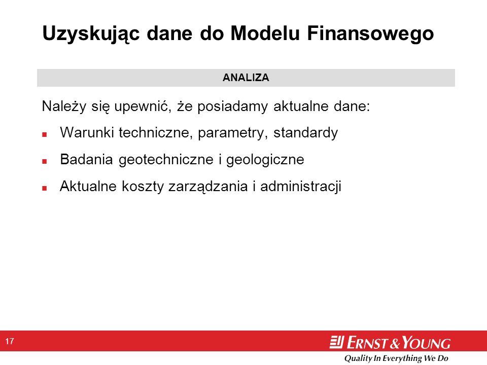 17 Uzyskując dane do Modelu Finansowego Należy się upewnić, że posiadamy aktualne dane: n Warunki techniczne, parametry, standardy n Badania geotechni