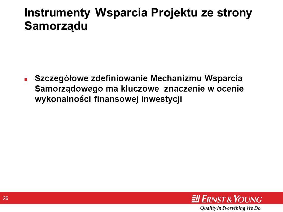 26 Instrumenty Wsparcia Projektu ze strony Samorządu n Szczegółowe zdefiniowanie Mechanizmu Wsparcia Samorządowego ma kluczowe znaczenie w ocenie wyko