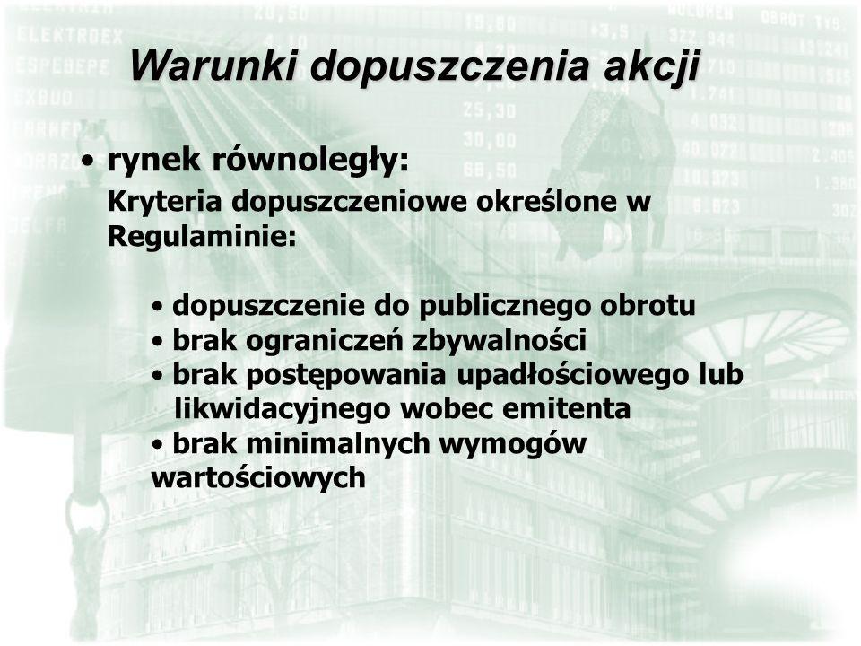 rynek równoległy: Kryteria dopuszczeniowe określone w Regulaminie: dopuszczenie do publicznego obrotu brak ograniczeń zbywalności brak postępowania up