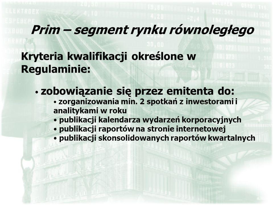 Prim – segment rynku równoległego Kryteria kwalifikacji określone w Regulaminie: zobowiązanie się przez emitenta do: zorganizowania min. 2 spotkań z i