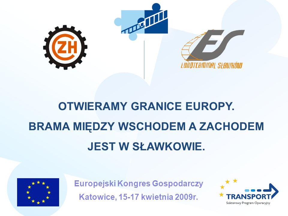 OTWIERAMY GRANICE EUROPY. BRAMA MIĘDZY WSCHODEM A ZACHODEM JEST W SŁAWKOWIE. Europejski Kongres Gospodarczy Katowice, 15-17 kwietnia 2009r.