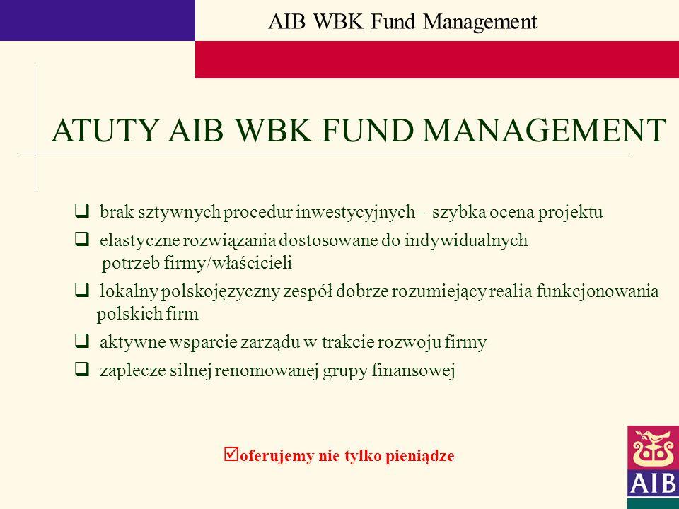 AIB WBK Fund Management ATUTY AIB WBK FUND MANAGEMENT oferujemy nie tylko pieniądze brak sztywnych procedur inwestycyjnych – szybka ocena projektu ela