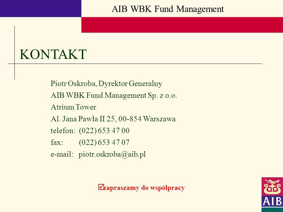 AIB WBK Fund Management zapraszamy do współpracy KONTAKT Piotr Oskroba, Dyrektor Generalny AIB WBK Fund Management Sp. z o.o. Atrium Tower Al. Jana Pa
