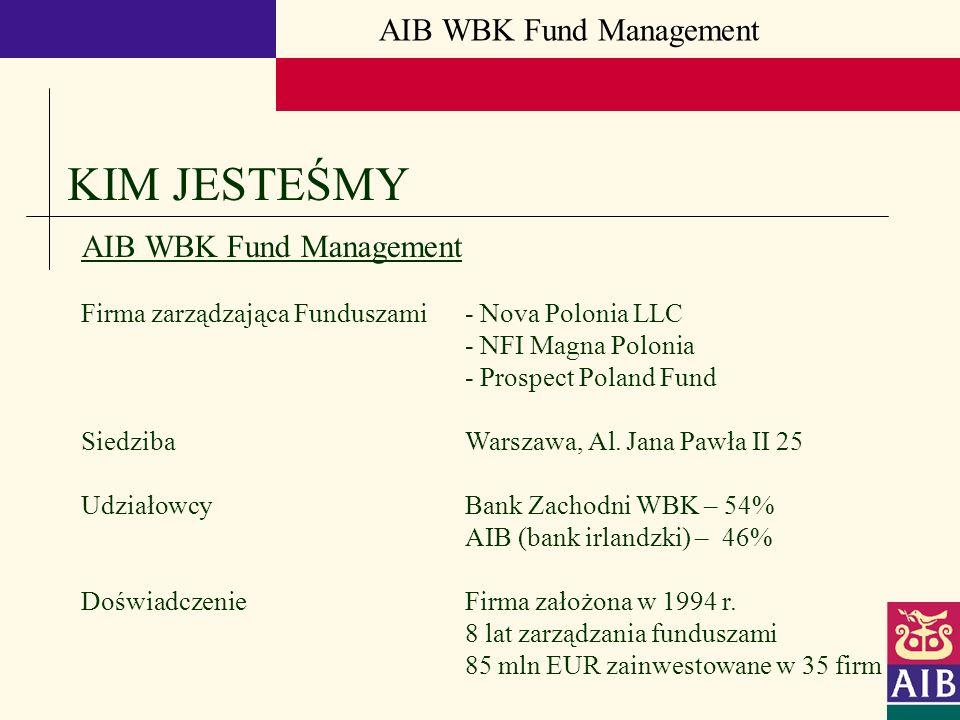 AIB WBK Fund Management KIM JESTEŚMY AIB WBK Fund Management Firma zarządzająca Funduszami - Nova Polonia LLC - NFI Magna Polonia - Prospect Poland Fu