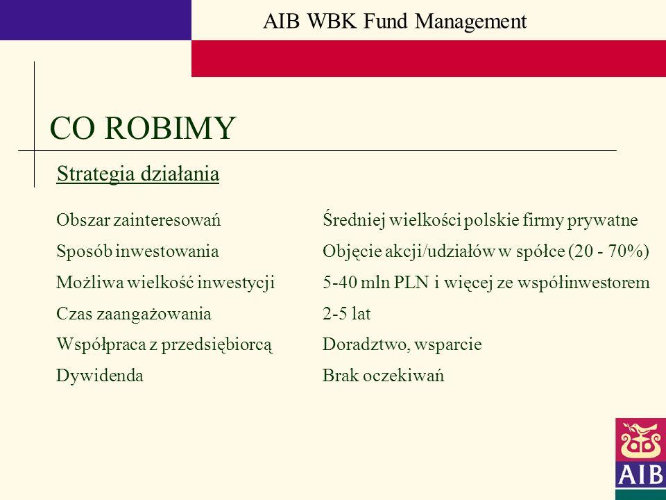 AIB WBK Fund Management CO ROBIMY Strategia działania Obszar zainteresowańŚredniej wielkości polskie firmy prywatne Sposób inwestowaniaObjęcie akcji/u