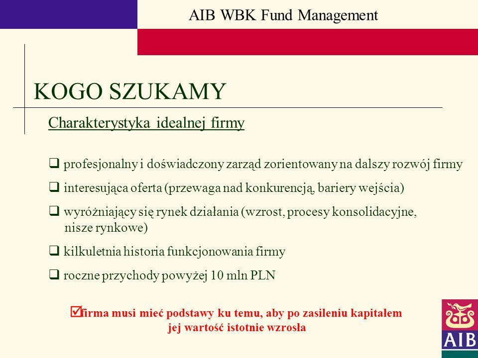 AIB WBK Fund Management KOGO SZUKAMY Charakterystyka idealnej firmy profesjonalny i doświadczony zarząd zorientowany na dalszy rozwój firmy interesują