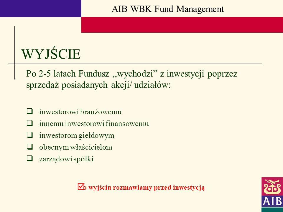 AIB WBK Fund Management WYJŚCIE Po 2-5 latach Fundusz wychodzi z inwestycji poprzez sprzedaż posiadanych akcji/ udziałów: inwestorowi branżowemu innem
