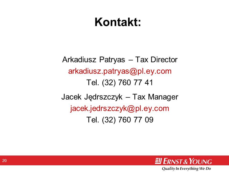 20 Kontakt: Arkadiusz Patryas – Tax Director arkadiusz.patryas@pl.ey.com Tel. (32) 760 77 41 Jacek Jędrszczyk – Tax Manager jacek.jedrszczyk@pl.ey.com