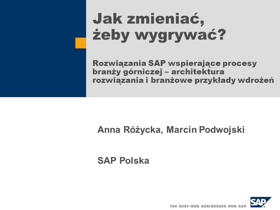 Jak zmieniać, żeby wygrywać? Rozwiązania SAP wspierające procesy branży górniczej – architektura rozwiązania i branżowe przykłady wdrożeń Anna Różycka