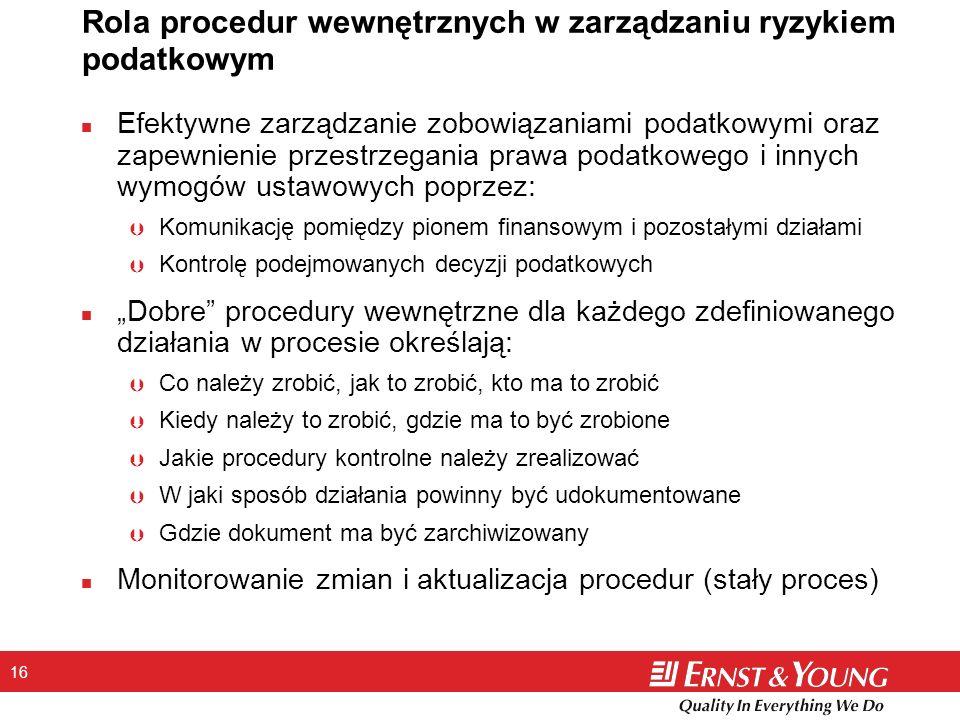 16 Rola procedur wewnętrznych w zarządzaniu ryzykiem podatkowym n Efektywne zarządzanie zobowiązaniami podatkowymi oraz zapewnienie przestrzegania pra