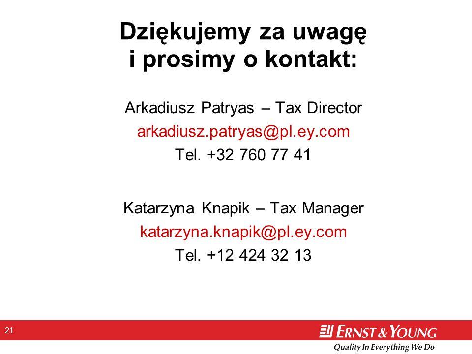 21 Dziękujemy za uwagę i prosimy o kontakt: Arkadiusz Patryas – Tax Director arkadiusz.patryas@pl.ey.com Tel. +32 760 77 41 Katarzyna Knapik – Tax Man