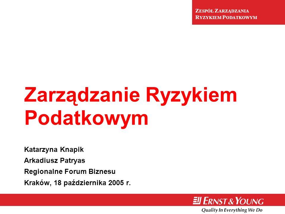 Z ESPÓŁ Z ARZĄDZANIA R YZYKIEM P ODATKOWYM Zarządzanie Ryzykiem Podatkowym Katarzyna Knapik Arkadiusz Patryas Regionalne Forum Biznesu Kraków, 18 paźd